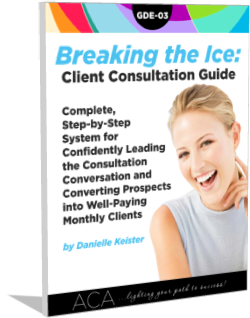 Breaking the Ice: Complete, Step-by-Step System for Confidently Leading the Consultation Conversation and Converting Prospects into Well-Paying Monthly Clients